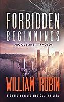Forbidden Beginnings: Jacqueline's Tragedy: A Chris Ravello Medical Thriller (Book 1) (Ravello Medical Thrillers)