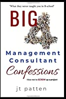 BIG 4 Management Consultant Confessions: How not to screw up a consulting project