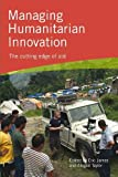 Managing Humanitarian Innovation: The Cutting Edge of Aid