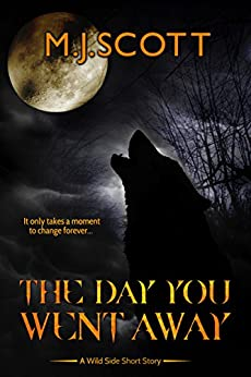 The Day You Went Away: A Wild Side Short Story by [Scott, M.J.]