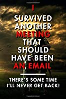 I Survived Another Meeting That Should Have Been An Email: Blank Lined Journal Notebook, Size 6x9, 120 Pages, Awesome Gift For Coworkers & Colleagues: Soft Cover, Matte Finish, Journal For Daily Goals, To Do List, Remind Me