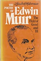 Poetry of Edwin Muir: The Field of Good and Ill