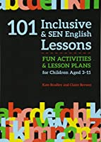 101 Inclusive & Sen English Lessons: Fun Activities & Lesson Plans for Children Aged 3 – 11 (101 Inclusive and Sen Lessons)
