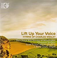 Lift Up Your Voice - Hymns of Charles Wesley by The Choral Arts Society of Washington Chamber Singers