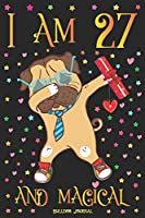 Bulldog Journal I am 27 and Magical: Cute Dog Journal for 27 Year Old Girls | Dabbing Pug Happy 27th Birthday Notebook Diary | Puppy Anniversary Gift Ideas for Her