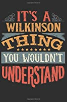 It's A Wilkinson You Wouldn't Understand: Want To Create An Emotional Moment For A Wilkinson Family Member ? Show The Wilkinson's You Care With This Personal Custom Gift With Wilkinson's Very Own Family Name Surname Planner Calendar Notebook Journal