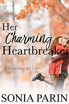 Her Charming Heartbreaker (A Town Named Eden Book 1) by [Parin, Sonia]