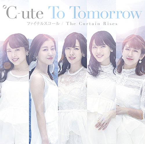 To Tomorrow/ファイナルスコール/The Curtain Rises-℃-ute