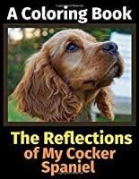 The Reflections of My Cocker Spaniel: A Coloring Book