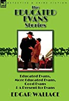 The Educated Evans Stories: 'Educated Evans, ' 'More Educated Evans, ' 'Good Evans' and 'A Present for Evans'