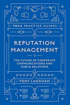 Reputation Management: The Future of Corporate Communications and Public Relations (PRCA Practice Guides) by [Langham, Tony]