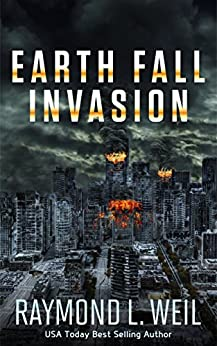 Earth Fall: Invasion : (Book One) by [Weil, Raymond L.]