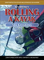 Rolling a Kayak Sea Kayaking: Learn to Paddle More Safely, Confidently, and Enjoyably [DVD]