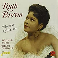 Taking Care Of Business - Singles As & Bs 1953-1960 + Bonus Hits From 1950-1952 [ORIGINAL RECORDINGS REMASTERED] 2CD SET by Ruth Brown (2011-10-21)