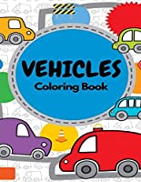 Vehicles Coloring Book: Things That Go, Fun Children's Colouring Book for Toddlers & Kids
