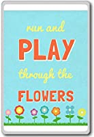 Run And Play Through The Flowers - Motivational Quotes Fridge Magnet - ?????????