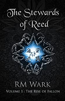 The Stewards of Reed, Volume 1: The Rise of Fallon by [Wark, RM]