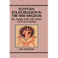 Egyptian Solar Religion: Re, Amun and the Crisis of Polytheism (Studies in Egyptology)