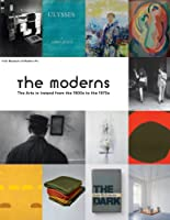The Moderns: The Arts in Ireland from the 1900s to the 1970s