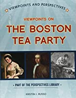 Viewpoints on the Boston Tea Party (Viewpoints and Perspectives: The Perspectives Library)