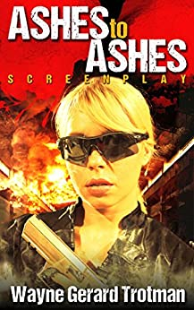 Ashes to Ashes: Screenplay by [Trotman, Wayne Gerard]