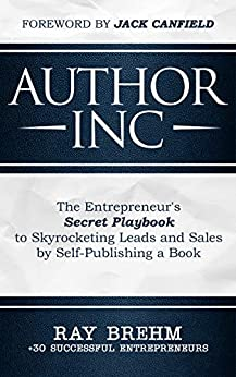 "Author Inc: The Entrepreneur's Secret Playbook to Skyrocketing Leads and Sales by Self-publishing a Book by [Brehm, Ray, Larsen, Steve, Houge, Adam, Kosberg, Rob, McCartney, Richard, Doepker, Derek, Rutkowska, Alinka, Jones, Yvonne, Anderson, Nathan ""Rocky""]"