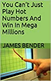 You Can't Just Play Hot Numbers And Win In Mega Millions (English Edition)