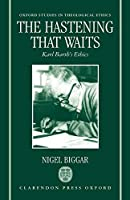 The Hastening That Waits: Karl Barth's Ethics (Oxford Studies in Theological Ethics)
