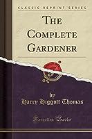The Complete Gardener (Classic Reprint)