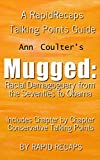 Mugged by Ann Coulter } Summarized & Conservative Talking Points | RapidRecaps: Racial Demagoguery from the Seventies to Obama (English Edition)