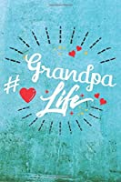 Grandpa Life: Best Gift Ideas Life Quotes Blank Line Notebook and Diary to Write. Best Gift for Everyone, Pages of Lined & Blank Paper