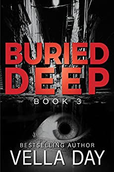 Buried Deep: A dark Romantic Suspense (The Buried Series Book 3) by [Day, Vella]