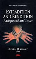 Extradition and Rendition: Background and Issues (Law, Crime and Law Enforcement)