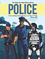 The Step-by-Step Way to Draw Police: A Fun and Easy Drawing Book to Learn How to Police