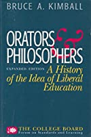 Orators and Philosophers: A History of the Idea of Liberal Education