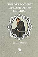 The Overcoming Life and Other Sermons (Illustrated)