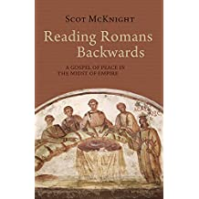 Reading Romans Backwards: A Gospel of Peace in the Midst of Empire