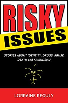 RISKY ISSUES: STORIES ABOUT IDENTITY, DRUGS, ABUSE, DEATH and FRIENDSHIP by [Reguly, Lorraine]
