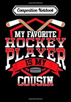 Composition Notebook: Ice Hockey Favorite Hockey Player Is My Cousin Gift, Journal 6 x 9, 100 Page Blank Lined Paperback Journal/Notebook