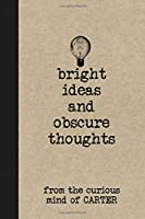 Bright Ideas And Obscure Thoughts From The Curious Mind Of Carter: A Personalized Journal For Boys