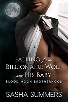 Falling for the Billionaire Wolf and His Baby (Blood Moon Brotherhood) by [Summers, Sasha]