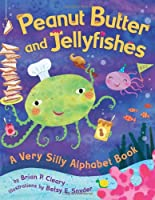 Peanut Butter And Jellyfishes: A Very Silly Alphabet Book (Millbrook Picture Books)