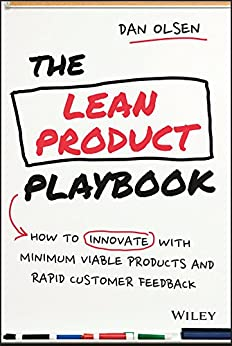 The Lean Product Playbook: How to Innovate with Minimum Viable Products and Rapid Customer Feedback by [Olsen, Dan]