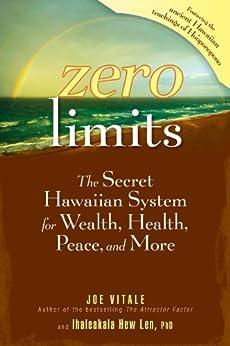 Zero Limits: The Secret Hawaiian System for Wealth, Health, Peace, and More by [Vitale, Joe, Len, Ihaleakala Hew]