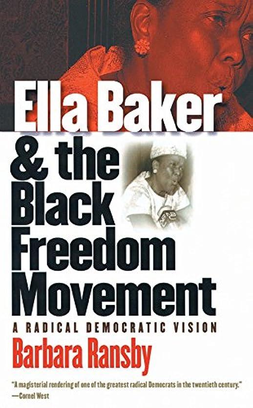 省略する第助言するElla Baker and the Black Freedom Movement: A Radical Democratic Vision (Gender and American Culture) (English Edition)