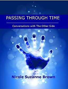 Passing through Time (conversations with the other side) by [Brown, Nicole Suzanne]