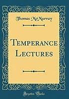Temperance Lectures (Classic Reprint)