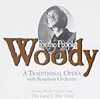 Woody-A Traditional Opera with Symphony Orchestra by Woody Guthrie Tribute (2012-01-10)