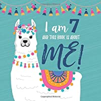 I Am 7 and This Book is About Me!: Prompted Journal for Seven Year Old Girls with a LLama Theme Cover