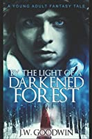 By The Light Of A Darkened Forest: Large Print Edition